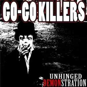 Download The Go-Go Killers - Unhinged Demonstration