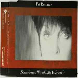 Download Pat Benatar - Strawberry Wine (Life Is Sweet)