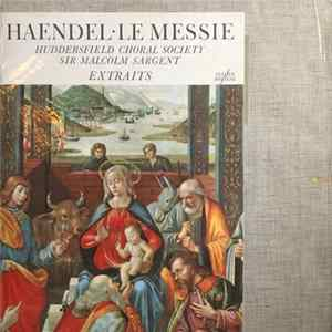 Download Haendel, The Huddersfield Choir And Royal Liverpool Philharmonic Orchestra, Sir Malcolm Sargent - Le Messie - Extraits